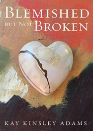 Blemished but not Broken by Kay Kinsley Adams