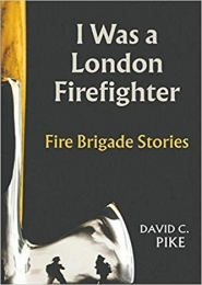 I Was A London Fire Fighter by Dave Pike