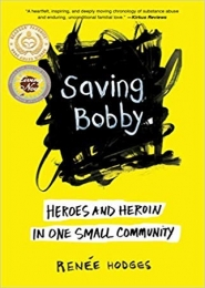 Saving Bobby:  Heroes and Heroin in One Small Community by Renee R. Hodges