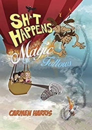 Sh*t Happens Magic Follows by Carmen Harris