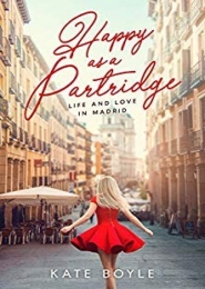 Happy as a Partridge: Life and Love in Madrid by Kate Boyle