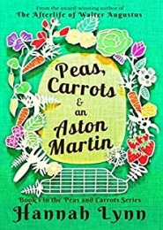 Peas, Carrots and an Aston Martin by Hannah Lynn