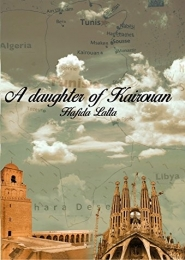 A daughter of Kairouan by Hafida Latta