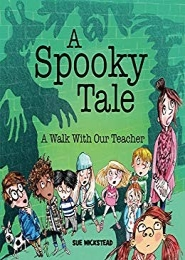 A Spooky Tale: A Walk with the Teacher by Sue Wickstead