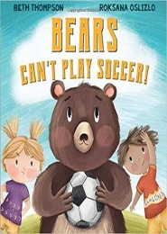 Bears Can't Play Soccer by Beth Thompson