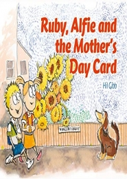 Ruby, Alfie and the Mother's Day Card by Hil Gibb