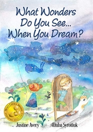 What Wonders Do You See…When You Dream? by Justine Avery