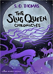 The Slug Queen Chronicles by S O Thomas