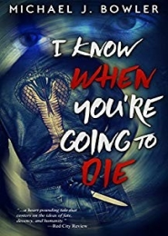 I Know When You're Going To Die by Michael J. Bowler