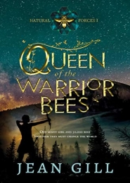 Queen of the Warrior Bees: One misfit girl and 50,000 bees (Natural Forces Book 1) by Jean Gill