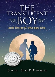 The Translucent Boy and the Girl Who Saw Him by Tom Hoffman