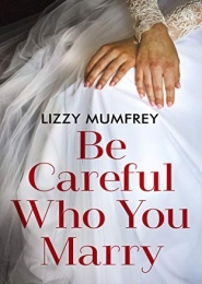 Be Careful Who You Marry by Lizzy Mumfrey