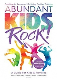 Abundant Kids Rock! Creating An Awesome Life Using Positive Thinking by Traci L Clayton PhD, Nathan Clayton, Justin Clayton