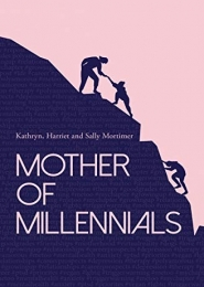 Mother of Millennials by Kathryn, Harriet and Sally Mortimer