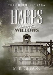 Harps Upon the Willows by M B Gibson