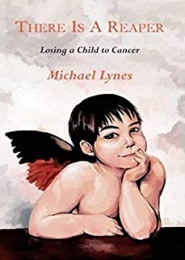 There is a Reaper: Losing a Child to Cancer by Michael Lynes