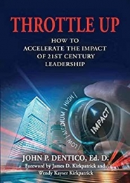 Throttle Up: How To Accelerate The Impact of 21st Century Leadership by John P. Dentico