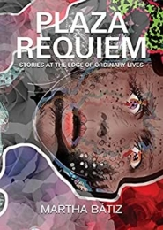 Plaza Requiem: Stories at the Edge of Ordinary Lives by Martha Bátiz