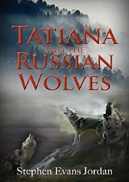 Tatiana and the Russian Wolves by Stephen Evans Jordan