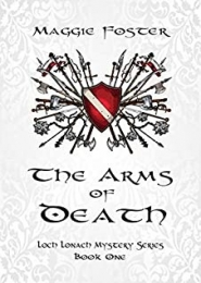 The Arms of Death: Loch Lonach Mystery Series: Book One by Maggie Foster