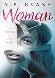 Woman: A Collection of Short Stories by V.P. Evans