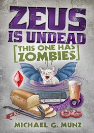 Zeus Is Undead: This One Has Zombies by Michael G. Munz