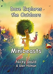 Dave Explores the Outdoors... Minibeasts by Nicky Gould