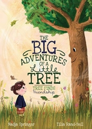 The Big Adventures Of A Little Tree: Tree Finds Friendship by Nadja Springer