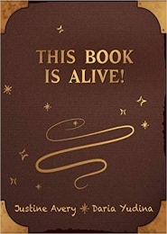 This Book is Alive! by Justine Avery