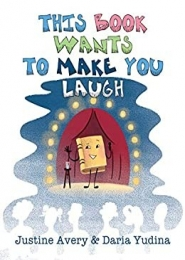 This Book Wants To Make You Laugh by Justine Avery