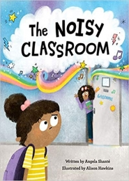 The Noisy Classroom by Angela Shanté