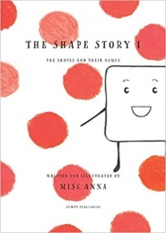 The Shape Story Book 1, The Shapes and their Names by Miss Anna
