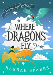 Where Dragons Fly by Hannah Sparks