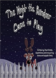 The Night The Reindeer Came To Play by Maria E. Votto