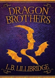 Dragon Brothers by L B Lillibridge