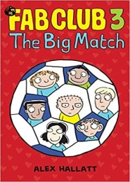 Fab Club 3, The Big Match by  Alex Hallatt
