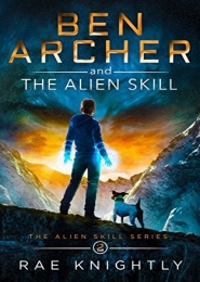 Ben Archer and the Alien Skill by Rae Knightly