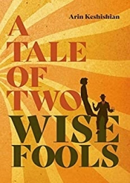 A Tale of Two Wise Fools by Arin Keshishian