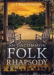 An Uncommon Folk Rhapsody, by C.J. Heigelmann