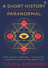 A Short History of (Nearly) Everything Paranormal by Terje G Simonsen