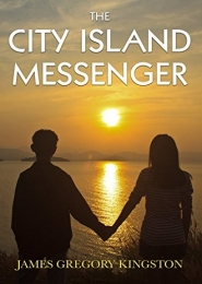 The City Island Messenger by James Gregory Kingston