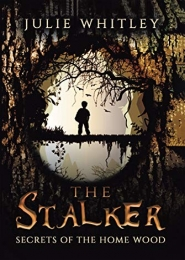 The Stalker, Secrets of the Home Wood by  Julie Whitley