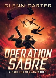 Operation Sabre: A Paul Fox Spy Adventure by Glenn Carter