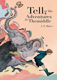 Tell, or the Adventures in Themiddle,  by L N Mayer