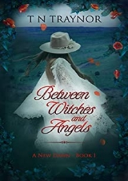 Between Witches & Angels by T N Traynor