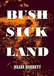 Bush Sick Land by Julian Barrett