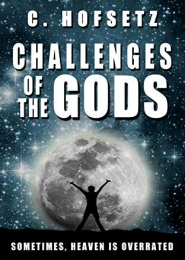 Challenges of the Gods by C. Hofsetz