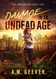 Damage in an Undead Age by A M Geever