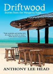 Driftwood: Stories from the Margarita Road,  by Anthony Lee Head