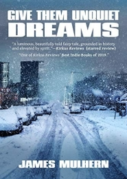 Give Them Unquiet Dreams by James Mulhern